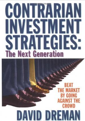David Dreman – Contrarian Investment Strategies – Beat the Market by Going Against the Crowd